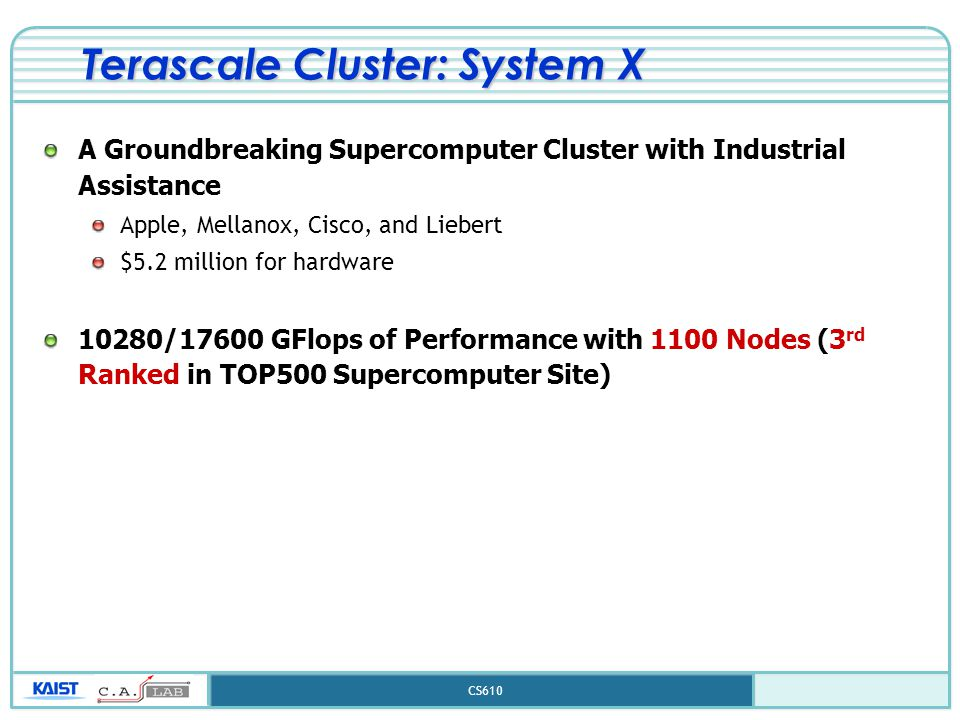 CS610 Terascale Cluster: System X A Groundbreaking Supercomputer Cluster with Industrial Assistance Apple, Mellanox, Cisco, and Liebert $5.2 million f