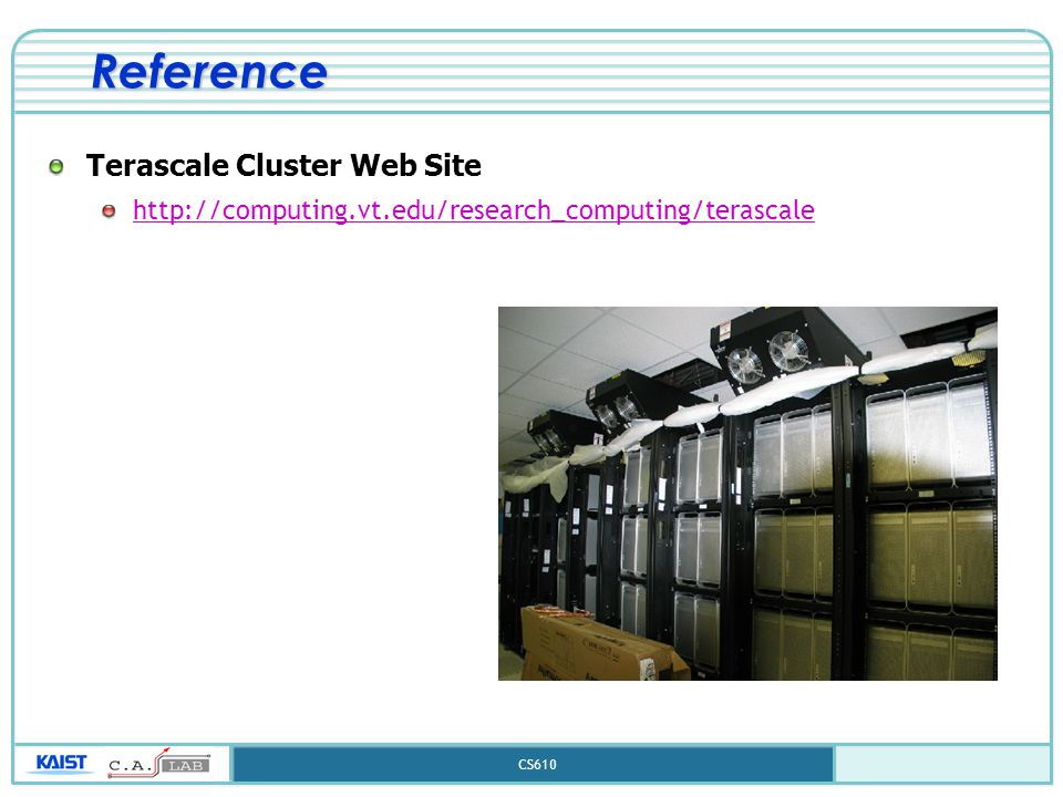 CS610 Reference Terascale Cluster Web Site http://computing.vt.edu/research_computing/terascale