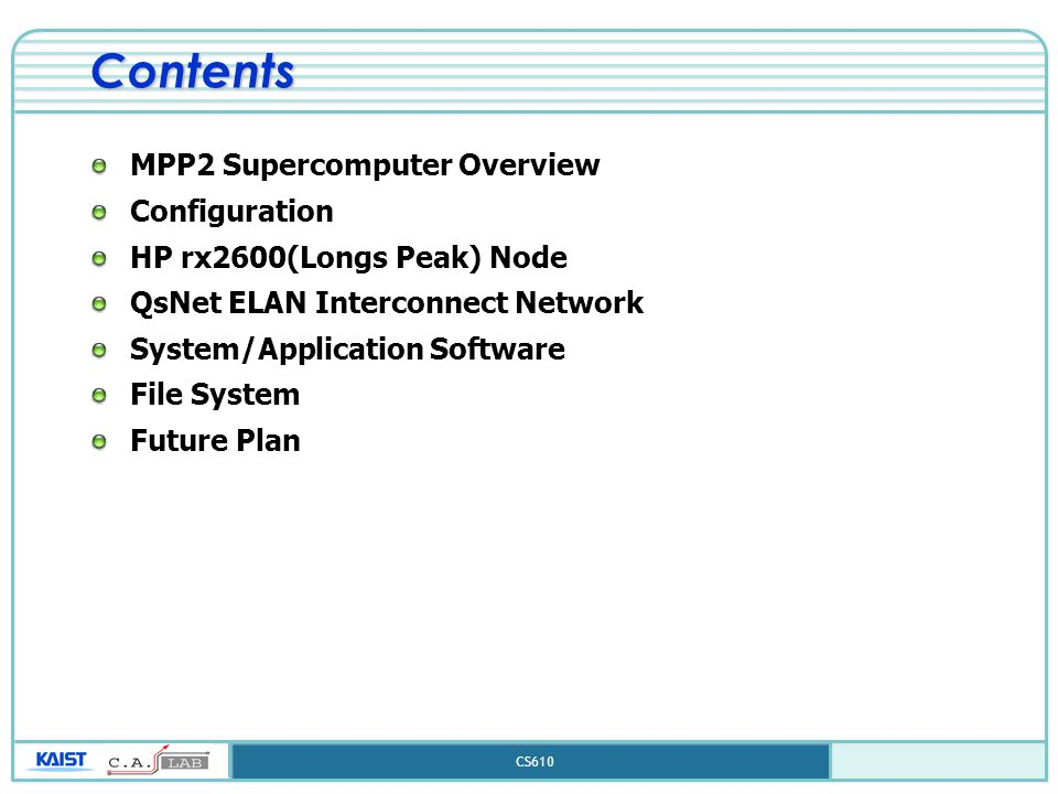 CS610 Contents MPP2 Supercomputer Overview Configuration HP rx2600(Longs Peak) Node QsNet ELAN Interconnect Network System/Application Software File System Future Plan