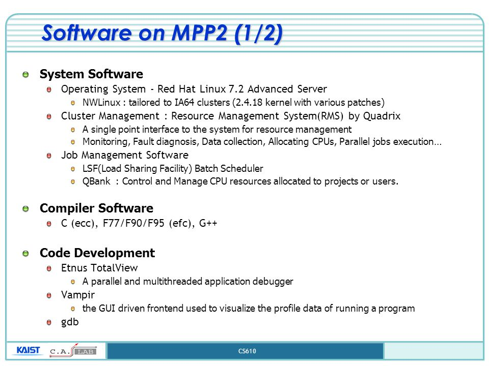 CS610 Software on MPP2 (1/2) System Software Operating System - Red Hat Linux 7.2 Advanced Server NWLinux : tailored to IA64 clusters (2.4.18 kernel w