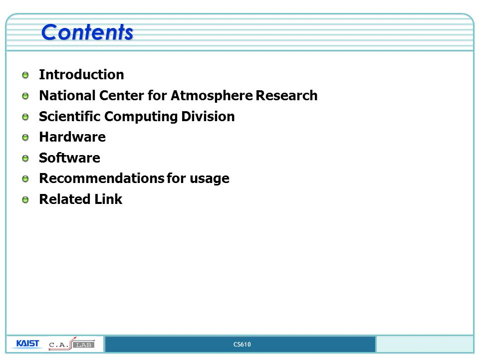 CS610 Contents Introduction National Center for Atmosphere Research Scientific Computing Division Hardware Software Recommendations for usage Related