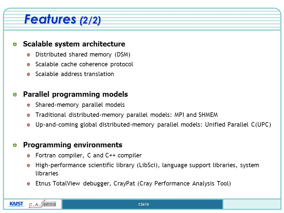 CS610 Features (2/2) Scalable system architecture Distributed shared memory (DSM) Scalable cache coherence protocol Scalable address translation Paral