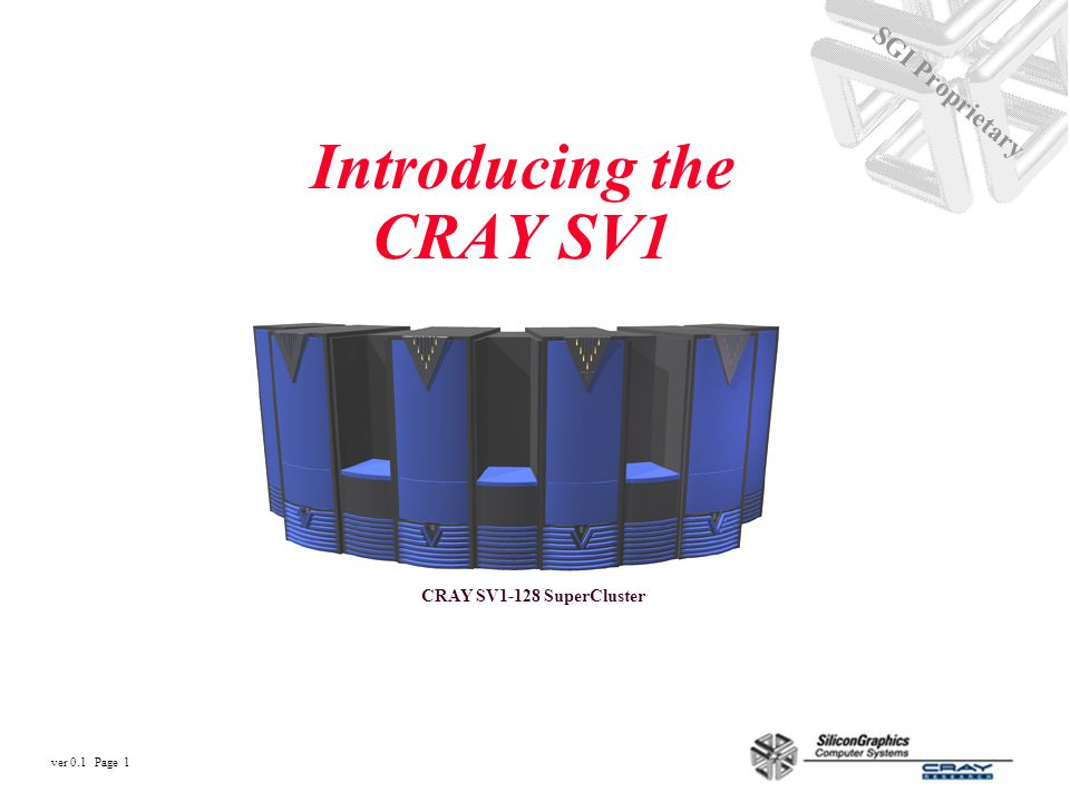 ver 0.1 Page 1 SGI Proprietary Introducing the CRAY SV1 CRAY SV1-128 SuperCluster