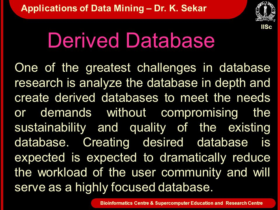 Derived Database One of the greatest challenges in database research is analyze the database in depth and create derived databases to meet the needs or demands without compromising the sustainability and quality of the existing database.