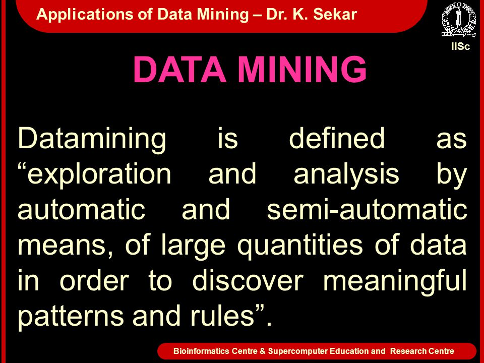 DATA MINING Datamining is defined as exploration and analysis by automatic and semi-automatic means, of large quantities of data in order to discover meaningful patterns and rules .