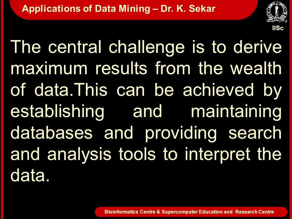 The central challenge is to derive maximum results from the wealth of data.This can be achieved by establishing and maintaining databases and providin