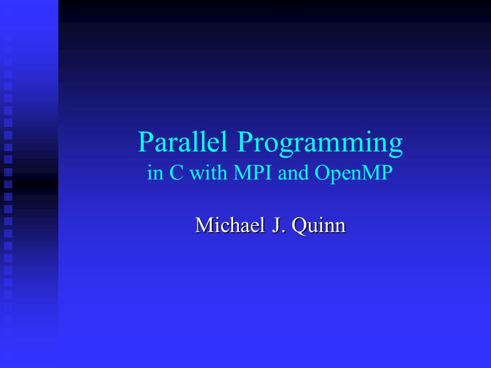 Parallel Programming in C with MPI and OpenMP Michael J. Quinn