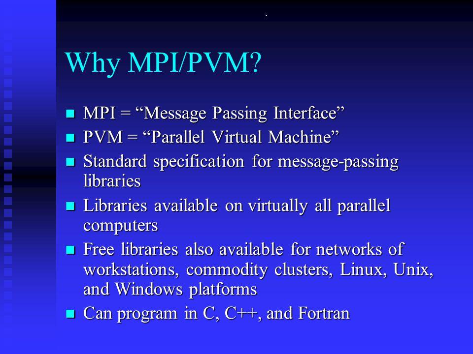 Why MPI/PVM.