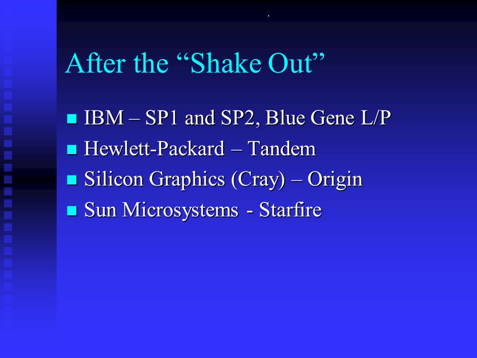 ". After the ""Shake Out"" IBM – SP1 and SP2, Blue Gene L/P IBM – SP1 and SP2, Blue Gene L/P Hewlett-Packard – Tandem Hewlett-Packard – Tandem Silicon Gr"