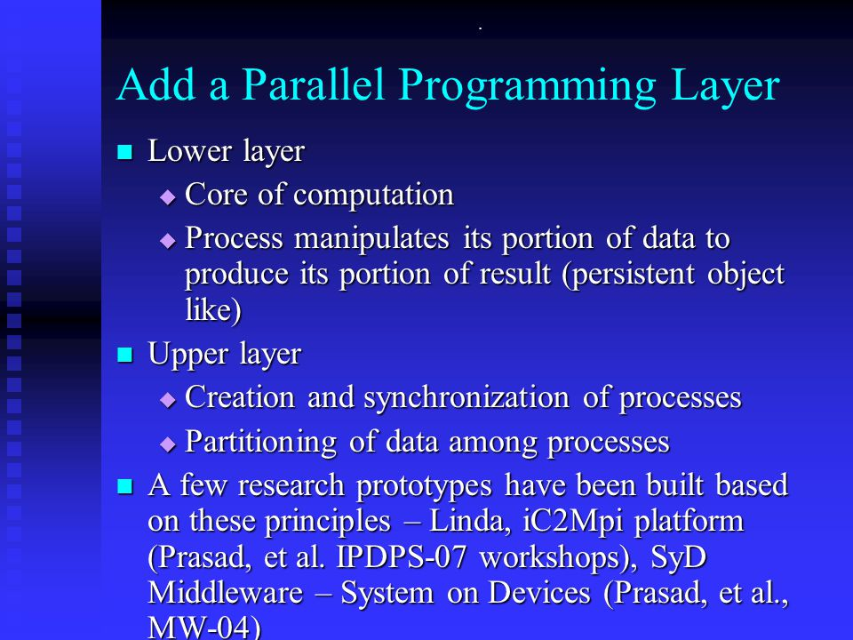 . Add a Parallel Programming Layer Lower layer Lower layer  Core of computation  Process manipulates its portion of data to produce its portion of r