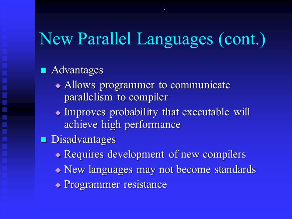 . New Parallel Languages (cont.) Advantages Advantages  Allows programmer to communicate parallelism to compiler  Improves probability that executab