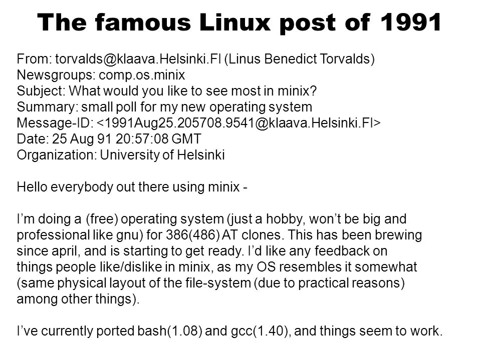 The famous Linux post of 1991 From: torvalds@klaava.Helsinki.FI (Linus Benedict Torvalds) Newsgroups: comp.os.minix Subject: What would you like to see most in minix.