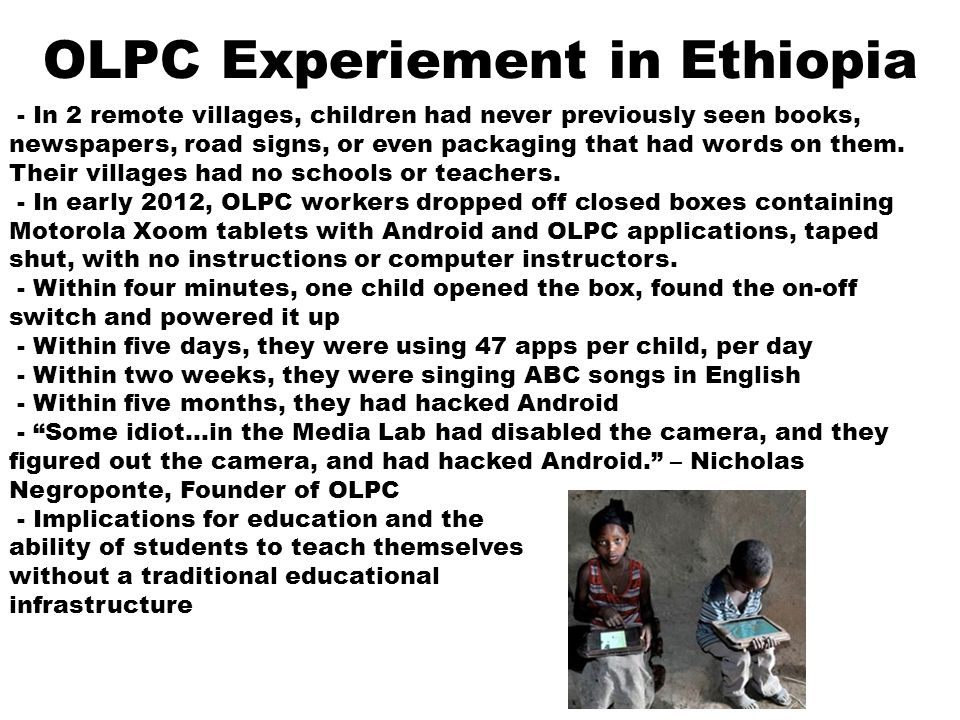 OLPC Experiement in Ethiopia - In 2 remote villages, children had never previously seen books, newspapers, road signs, or even packaging that had words on them.