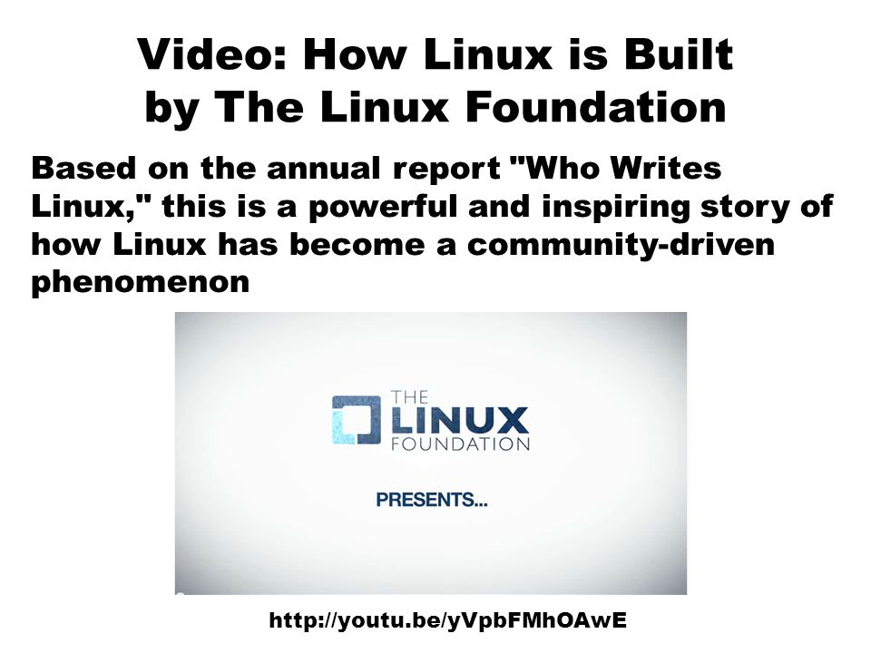 Video: How Linux is Built by The Linux Foundation http://youtu.be/yVpbFMhOAwE Based on the annual report Who Writes Linux, this is a powerful and inspiring story of how Linux has become a community-driven phenomenon