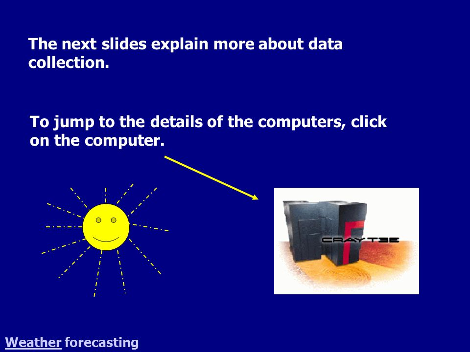 WeatherWeather forecasting The next slides explain more about data collection.