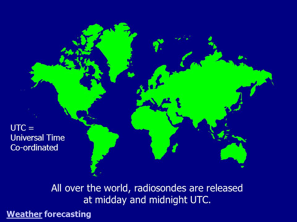 All over the world, radiosondes are released at midday and midnight UTC.
