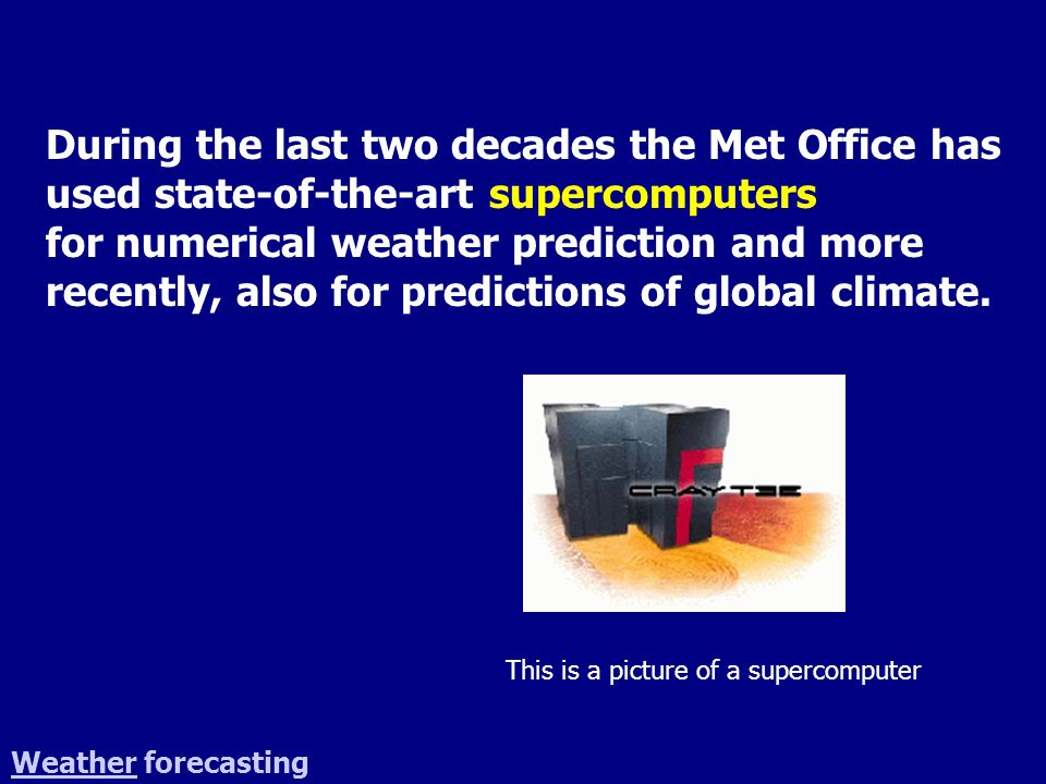 During the last two decades the Met Office has used state-of-the-art supercomputers for numerical weather prediction and more recently, also for predi