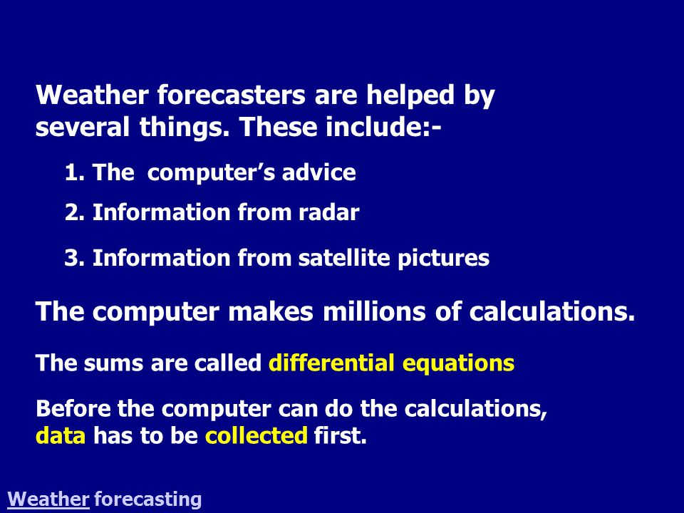 WeatherWeather forecasting Collecting data on the weather is very important.