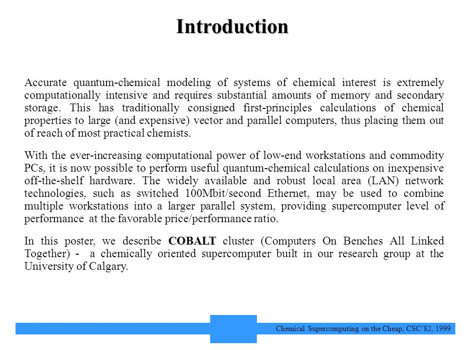 2 Chemical Supercomputing on the Cheap, CSC'82, 1999 Introduction Accurate quantum-chemical modeling of systems of chemical interest is extremely computationally intensive and requires substantial amounts of memory and secondary storage.