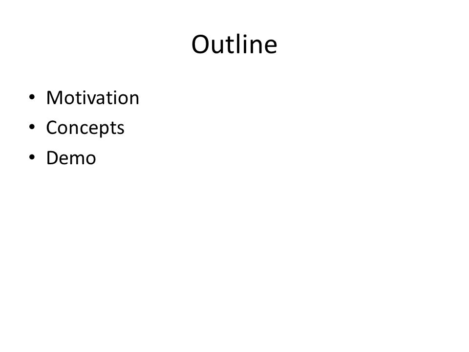 Outline Motivation Concepts Demo
