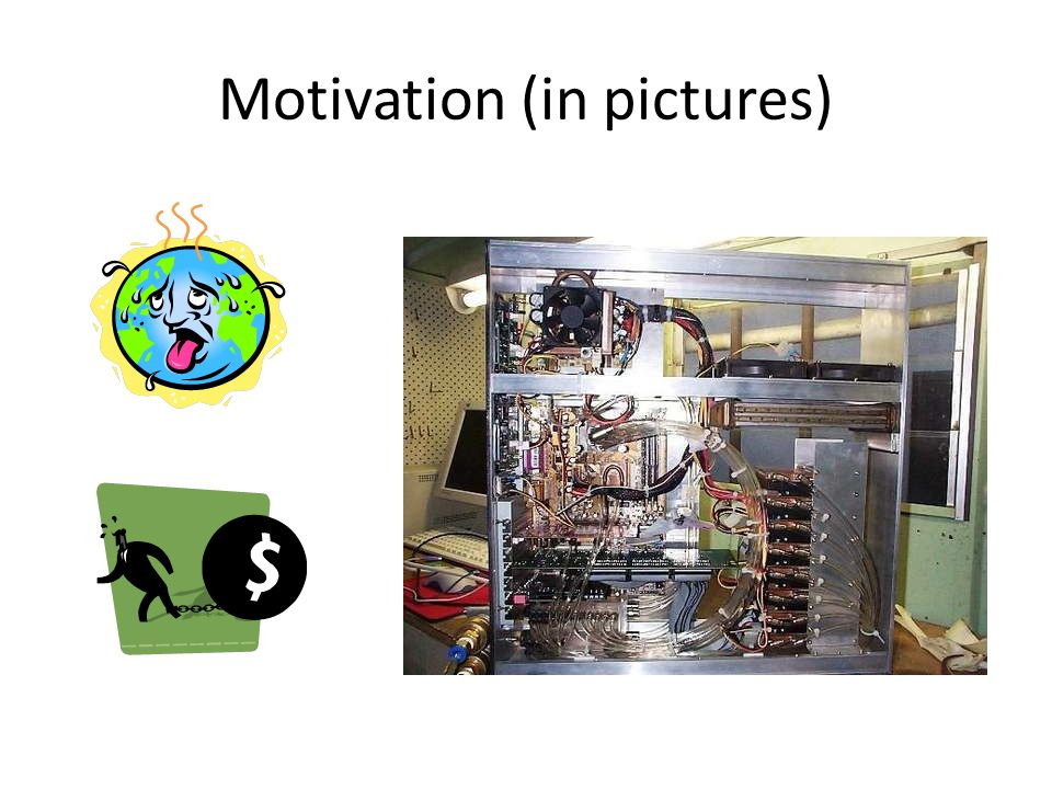 Motivation (in words) Large datasets – geographic information systems – bioinformatics – chemistry – physics – environmental modeling A single Dell office computer can't handle the load, but… what if we use more than one?!