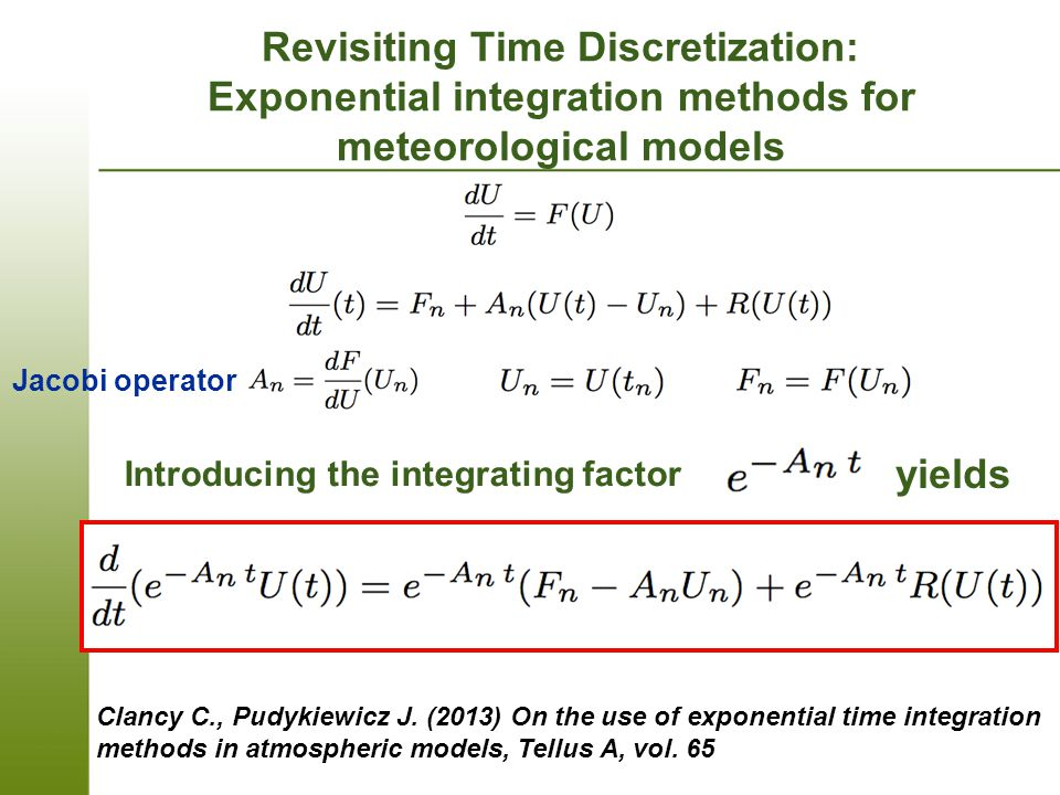 Revisiting Time Discretization: Exponential integration methods for meteorological models Jacobi operator Introducing the integrating factor yields Clancy C., Pudykiewicz J.