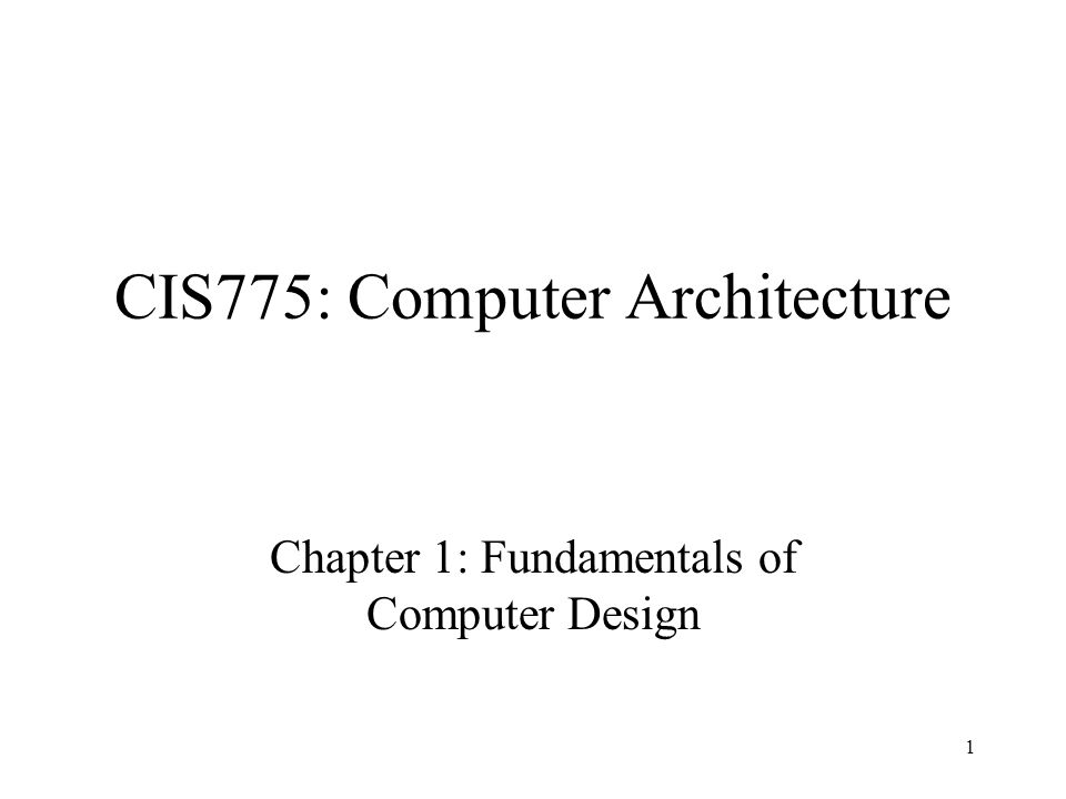 1 CIS775: Computer Architecture Chapter 1: Fundamentals of Computer Design