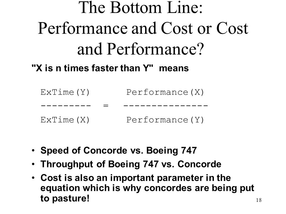18 The Bottom Line: Performance and Cost or Cost and Performance.