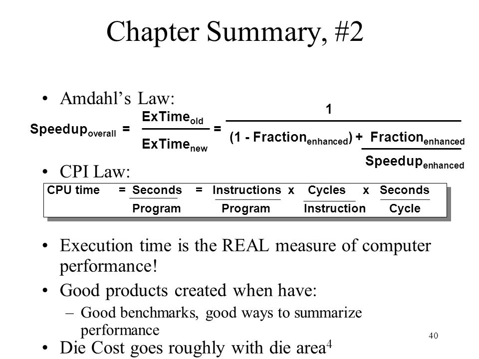 40 Chapter Summary, #2 Amdahl's Law: CPI Law: Execution time is the REAL measure of computer performance.