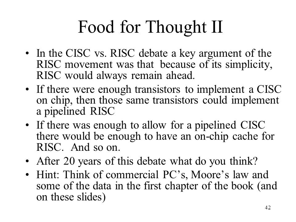42 Food for Thought II In the CISC vs.