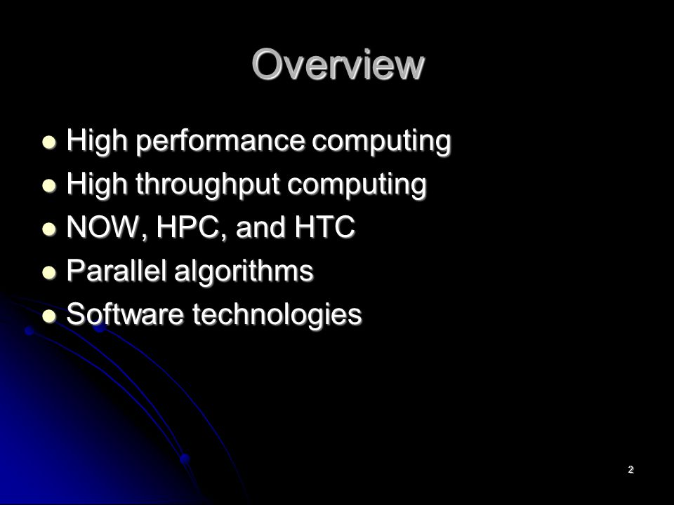 2 Overview High performance computing High performance computing High throughput computing High throughput computing NOW, HPC, and HTC NOW, HPC, and HTC Parallel algorithms Parallel algorithms Software technologies Software technologies