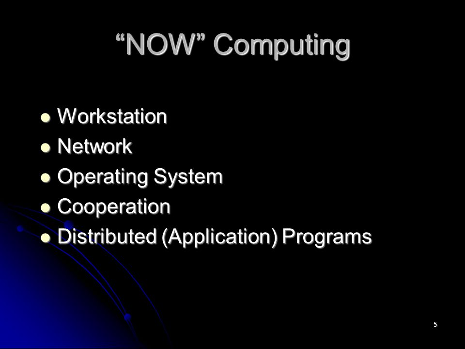 5 NOW Computing Workstation Workstation Network Network Operating System Operating System Cooperation Cooperation Distributed (Application) Programs Distributed (Application) Programs