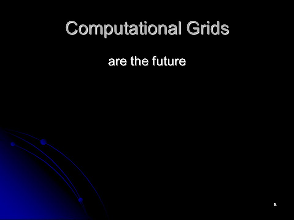 8 Computational Grids are the future