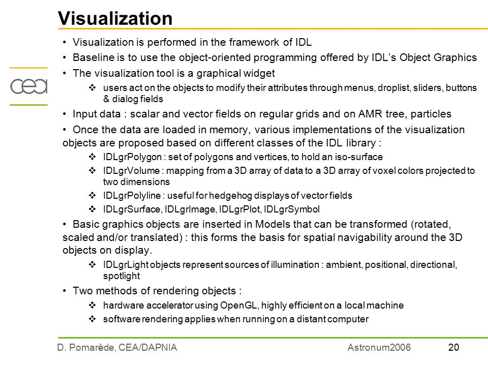 20D. Pomarède, CEA/DAPNIAAstronum2006 Visualization Visualization is performed in the framework of IDL Baseline is to use the object-oriented programm