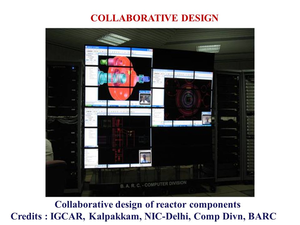 COLLABORATIVE DESIGN Collaborative design of reactor components Credits : IGCAR, Kalpakkam, NIC-Delhi, Comp Divn, BARC