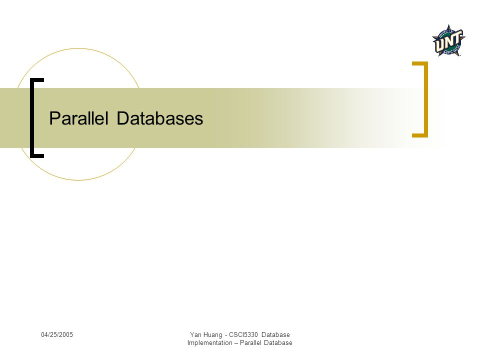 04/25/2005Yan Huang - CSCI5330 Database Implementation – Parallel Database Parallel Databases