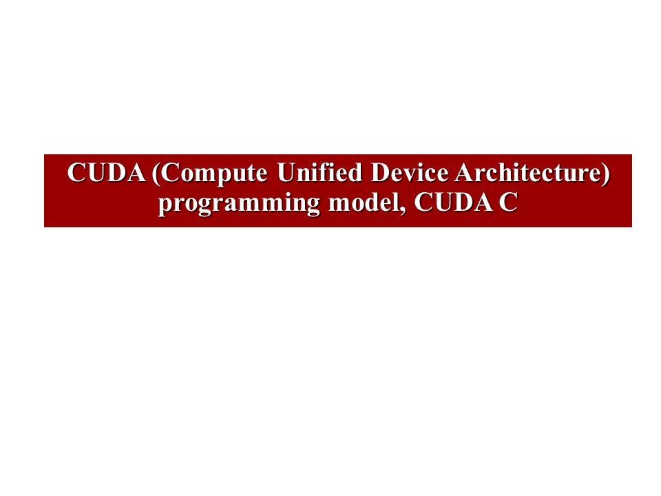CUDA (Compute Unified Device Architecture) programming model, CUDA C