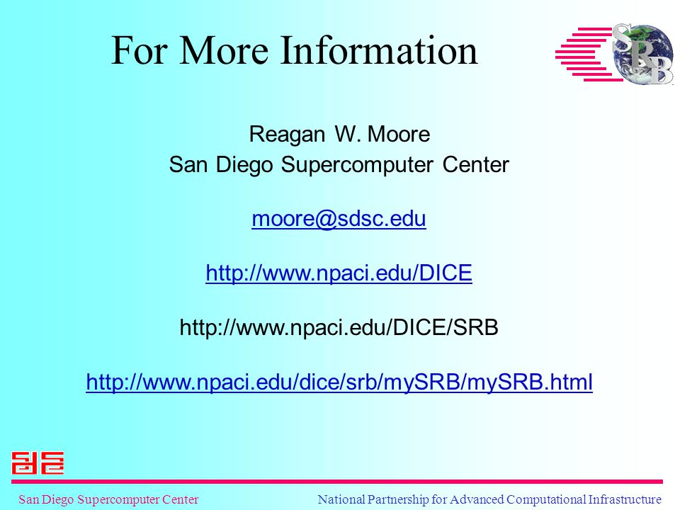 San Diego Supercomputer Center National Partnership for Advanced Computational Infrastructure For More Information Reagan W.