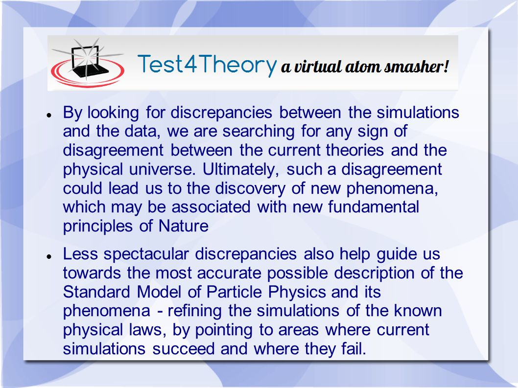 By looking for discrepancies between the simulations and the data, we are searching for any sign of disagreement between the current theories and the