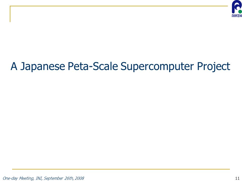 One-day Meeting, INI, September 26th, 200811 A Japanese Peta-Scale Supercomputer Project
