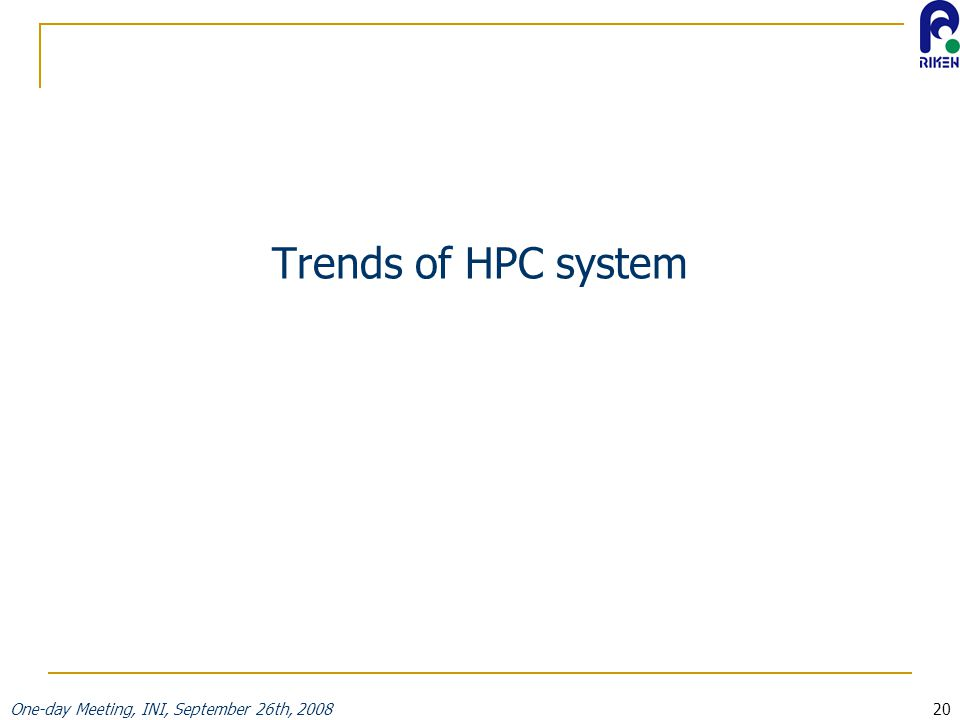 One-day Meeting, INI, September 26th, 200820 Trends of HPC system