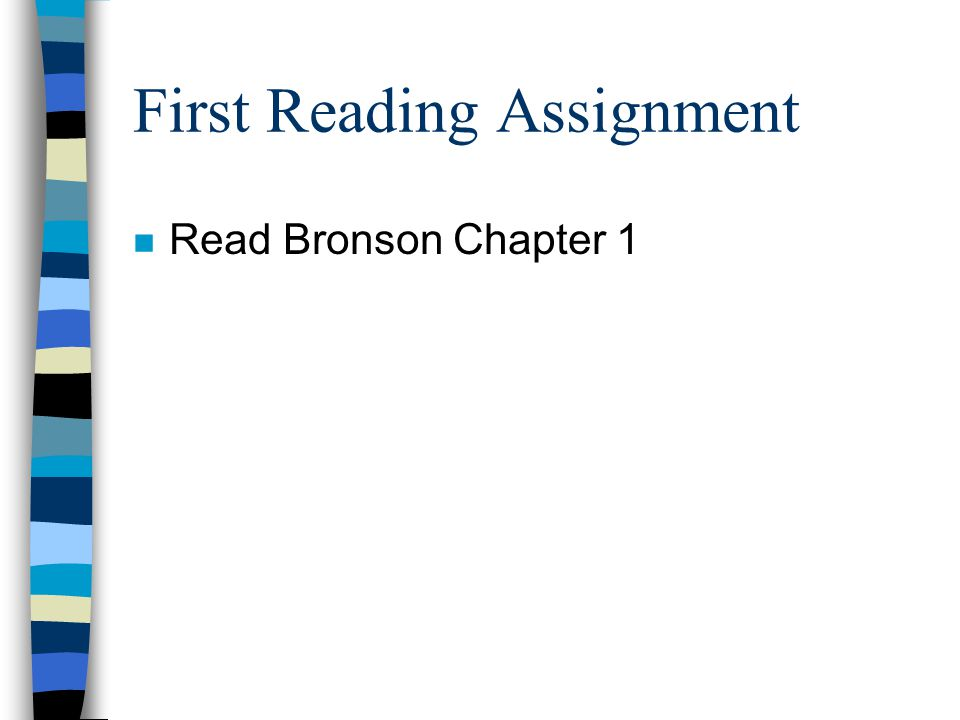 First Reading Assignment n Read Bronson Chapter 1
