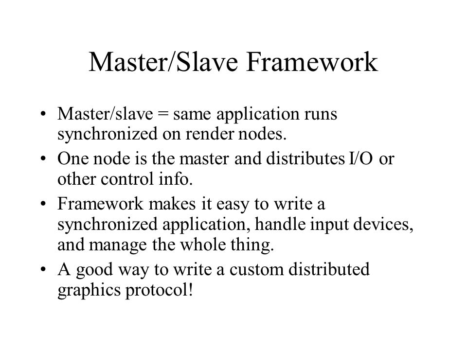 Master/Slave Framework Master/slave = same application runs synchronized on render nodes.