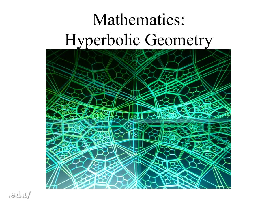 Mathematics: Hyperbolic Geometry.edu/.edu/
