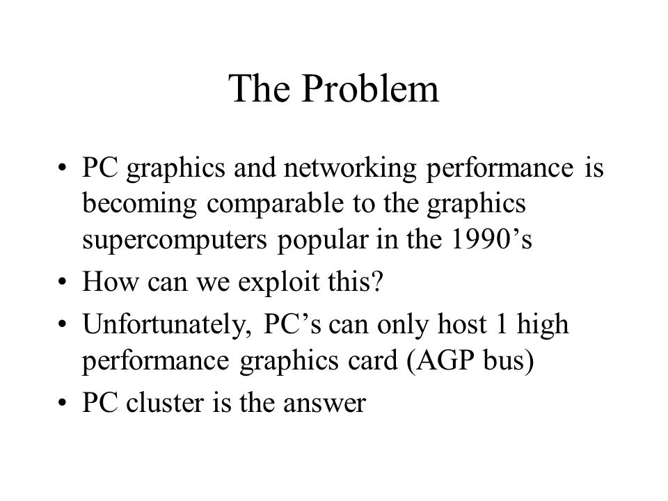 The Problem PC cluster has much lower communications bandwidth between components (shared memory vs.
