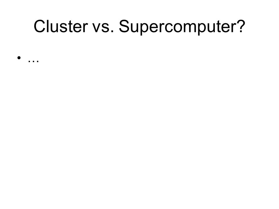 Cluster vs. Supercomputer …