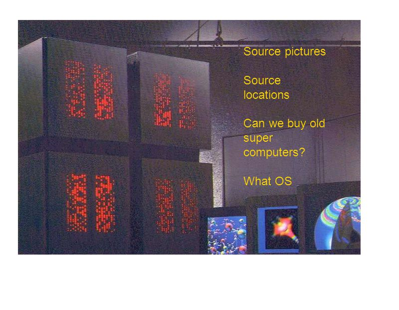 Source pictures Source locations Can we buy old super computers What OS