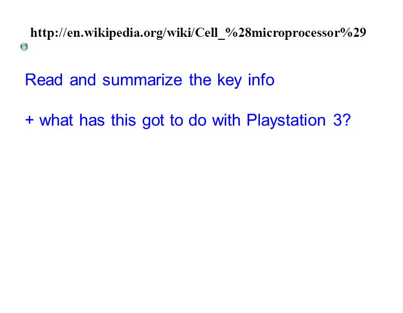 http://en.wikipedia.org/wiki/Cell_%28microprocessor%29 Read and summarize the key info + what has this got to do with Playstation 3