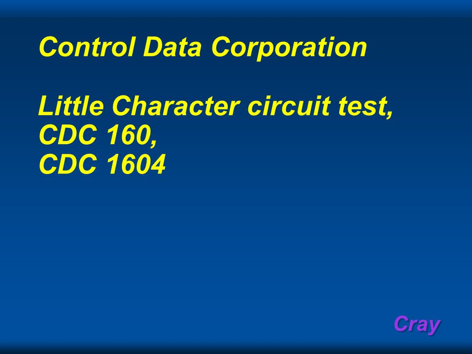 Cray Control Data Corporation Little Character circuit test, CDC 160, CDC 1604