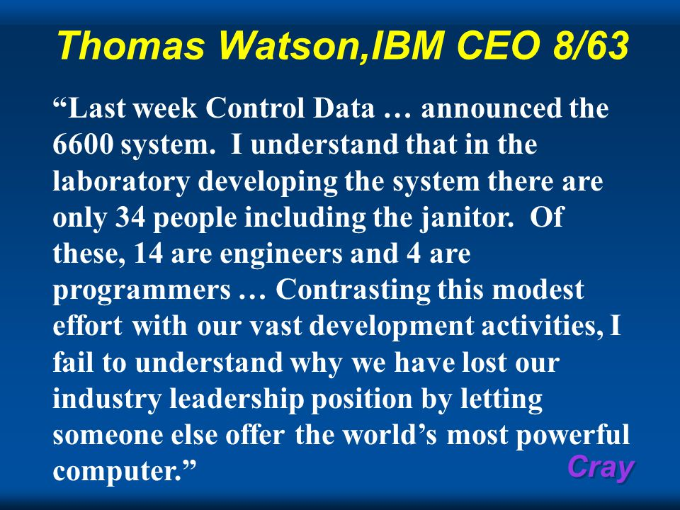 Cray Thomas Watson,IBM CEO 8/63 Last week Control Data … announced the 6600 system.